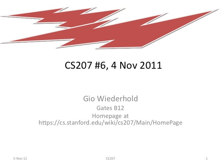 CS207 #6, 4 Nov 2011                         Gio Wiederhold                                 Gates B12                     ...