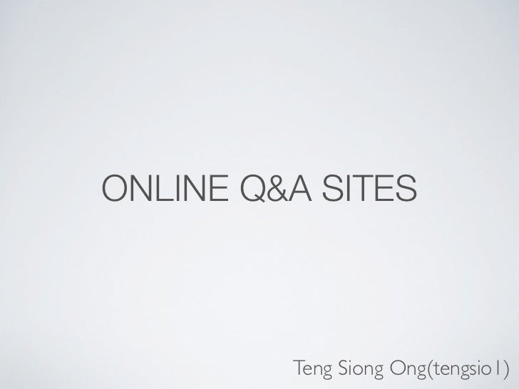 ONLINE Q&A SITES         Teng Siong Ong(tengsio1)