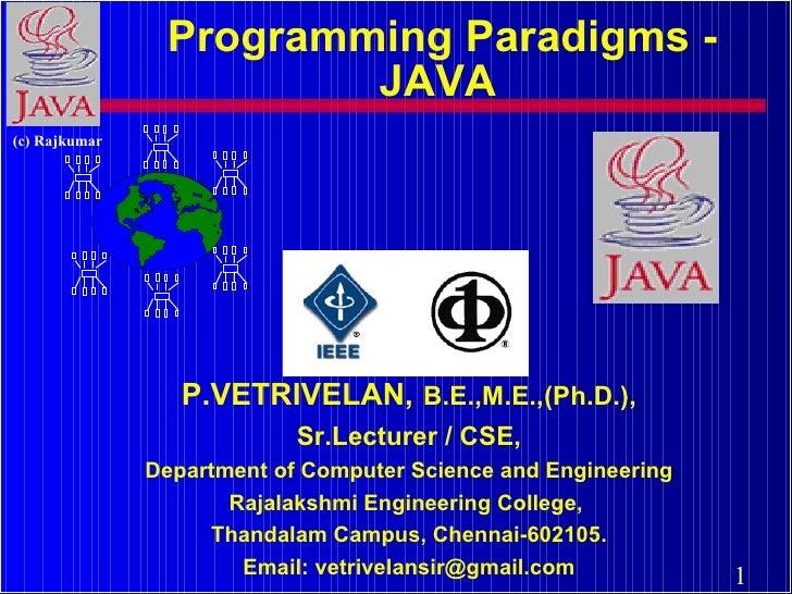 Programming Paradigms - JAVA   P.VETRIVELAN,   B.E.,M.E.,(Ph.D.), Sr.Lecturer / CSE, Department of Computer Science and En...