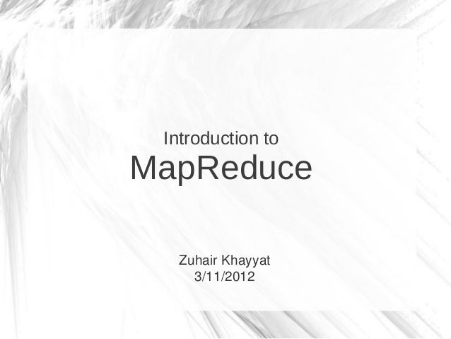 Introduction toMapReduce   Zuhair Khayyat     3/11/2012