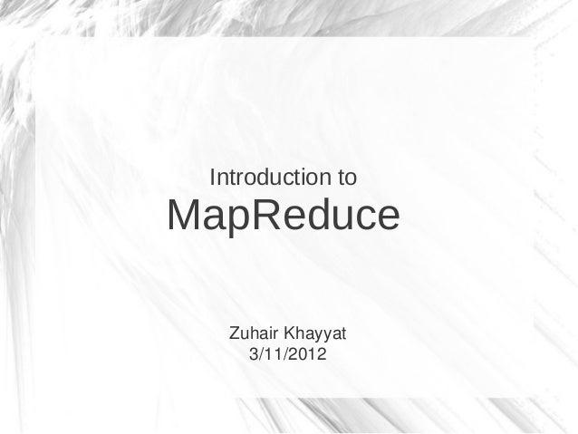 Introduction toMapReduce   Zuhair Khayyat     3/11/2012