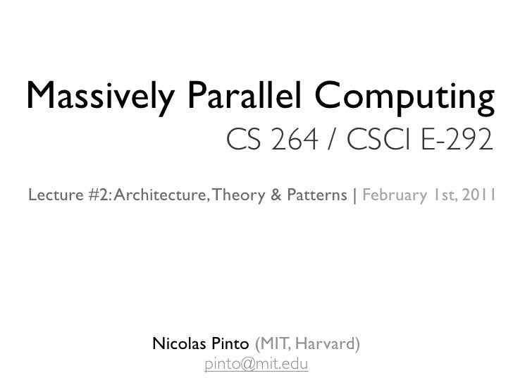 Massively Parallel Computing                          CS 264 / CSCI E-292Lecture #2: Architecture, Theory & Patterns | Feb...