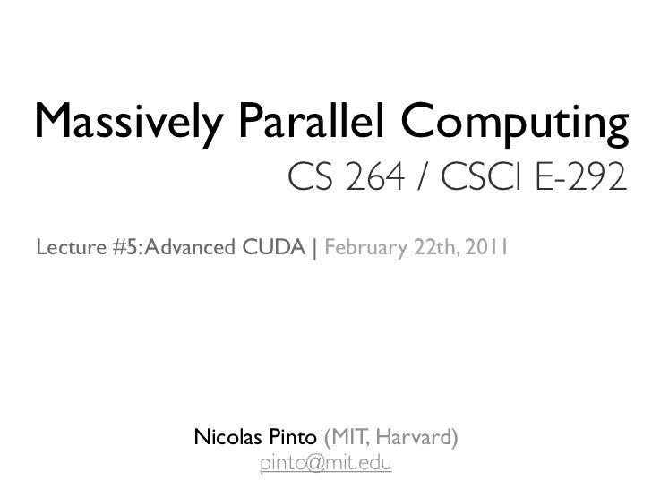Massively Parallel Computing                        CS 264 / CSCI E-292Lecture #5: Advanced CUDA | February 22th, 2011    ...