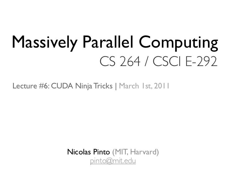 Massively Parallel Computing                         CS 264 / CSCI E-292Lecture #6: CUDA Ninja Tricks | March 1st, 2011   ...