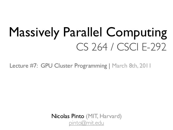 Massively Parallel Computing                        CS 264 / CSCI E-292Lecture #7: GPU Cluster Programming | March 8th, 20...