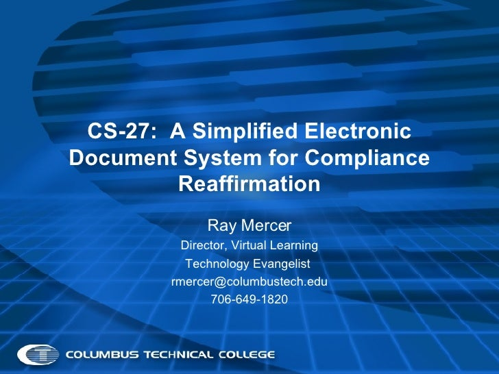 CS-27:  A Simplified Electronic Document System for Compliance Reaffirmation Ray Mercer Director, Virtual Learning Technol...