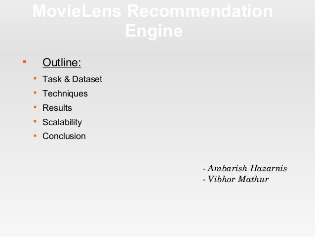 MovieLens Recommendation Engine  Outline:  Task & Dataset  Techniques  Results  Scalability  Conclusion AmbarishH...