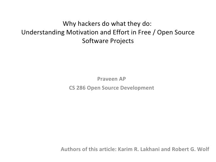 Why hackers do what they do:  Understanding Motivation and Effort in Free / Open Source Software Projects Authors of this ...