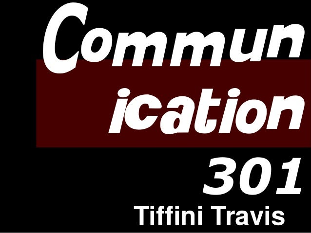 Commun ication 301 Tiffini Travis