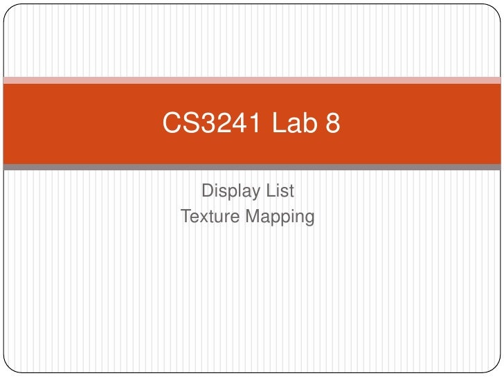 Display List<br />Texture Mapping<br />CS3241 Lab 8<br />