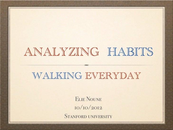 ANALYZING HABITSWALKING EVERYDAY         Elie Noune         10/10/2012     Stanford university