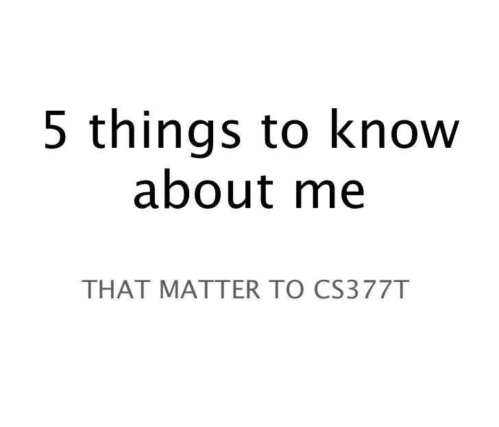 5 things to know    about me THAT MATTER TO CS377T