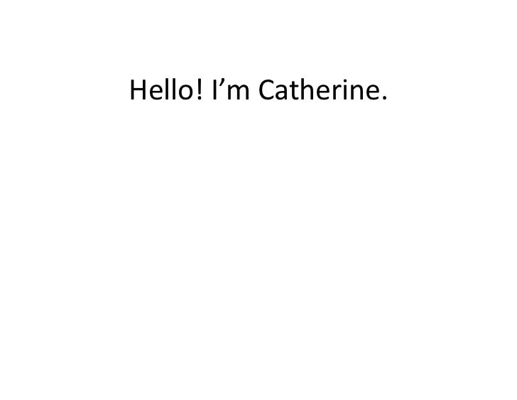 Hello!	  I'm	  Catherine.