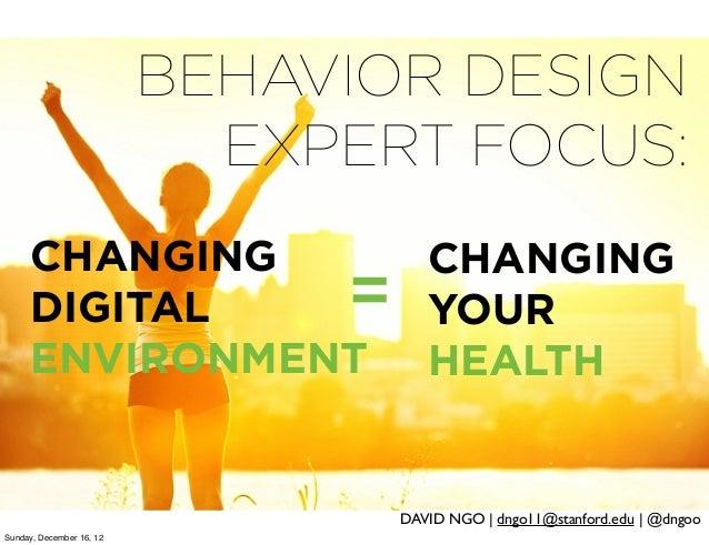 BEHAVIOR DESIGN                            EXPERT FOCUS:     CHANGING                         CHANGING     DIGITAL        ...