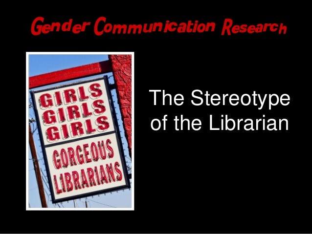 Gender Communication Research                                                      The Stereotype                         ...