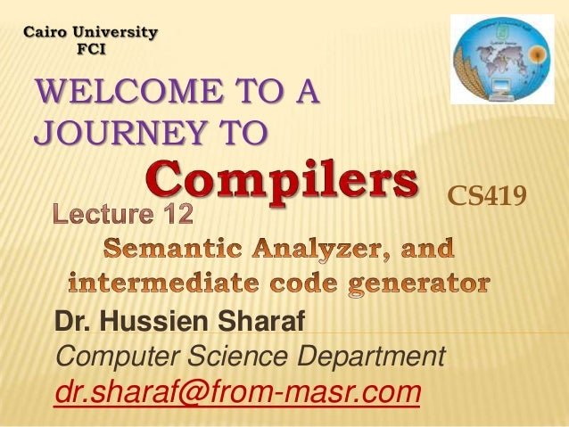 WELCOME TO A JOURNEY TO CS419  Dr. Hussien Sharaf Computer Science Department  dr.sharaf@from-masr.com