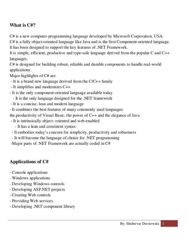 By: Shehrevar Davierwala 1 What is C#? C# is a new computer-programming language developed by Microsoft Corporation, USA. ...