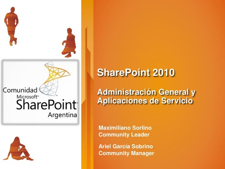 SharePoint 2010 Administración General y Aplicaciones de Servicio   Maximiliano Sorlino Community Leader  Ariel García Sob...
