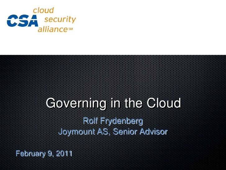 Governing in the Cloud<br />Rolf Frydenberg<br />Joymount AS, Senior Advisor<br />February 9, 2011<br />