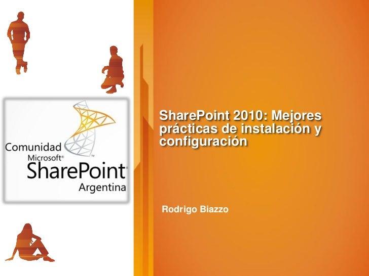 SharePoint 2010: Mejoresprácticas de instalación yconfiguraciónRodrigo Biazzo