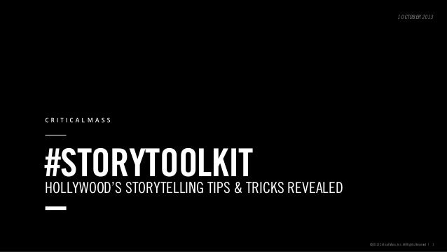 1 OCTOBER 2013  #STORYTOOLKIT  HOLLYWOOD'S STORYTELLING TIPS & TRICKS REVEALED  ©2013 Critical Mass, Inc. All Rights Reser...