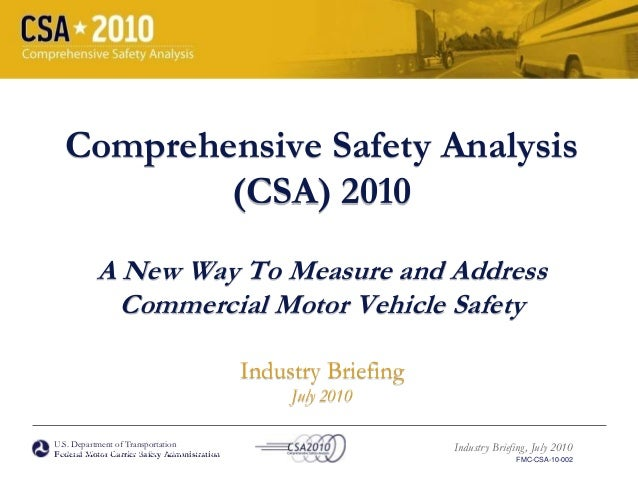 U.S. Department of Transportation Federal Motor Carrier Safety Administration Industry Briefing, July 2010 FMC-CSA-10-002 ...