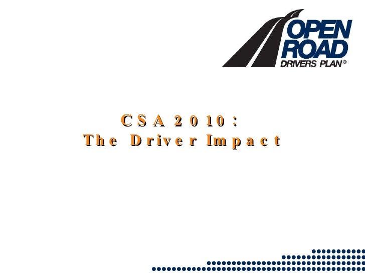 CSA 2010:  The Driver Impact