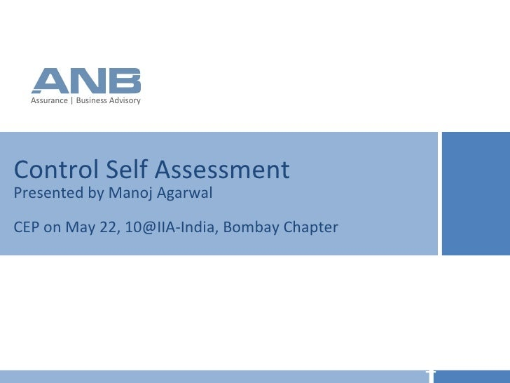 Control Self Assessment Presented by Manoj Agarwal CEP on May 22, 10@IIA-India, Bombay Chapter