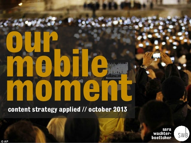 our mobile moment content strategy applied // october 2013  sara wachterboettcher
