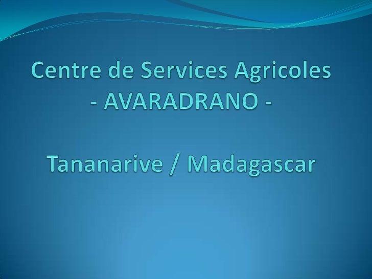 Centre de Services Agricoles- AVARADRANO -Tananarive / Madagascar<br />