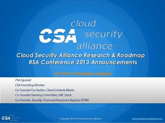 Cloud Security Alliance Research & Roadmap    RSA Conference 2013 Announcements              Copyright © 2013 Cloud Securi...