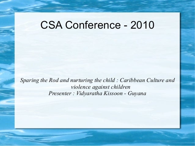 CSA Conference - 2010Sparing the Rod and nurturing the child : Caribbean Culture and                     violence against ...