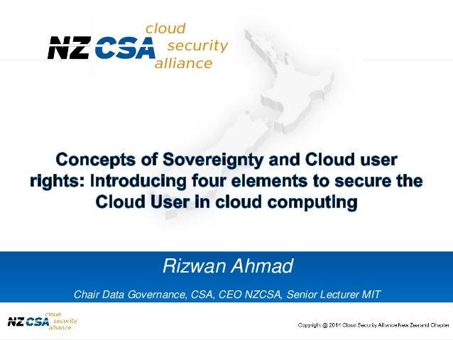 www.cloudsecurityalliance.orgCopyright © 2012 New Zealand Cloud Security Alliance Rizwan Ahmad Chair Data Governance, CSA,...