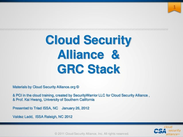 © 2011 Cloud Security Alliance, Inc. All rights reserved. Cloud Security Alliance & GRC Stack Materials by Cloud Security ...