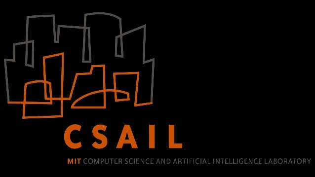 CSAIL Computer Science and Artificial Intelligence Laboratory ● ● ● ● ●  Largest Lab at MIT 50 Year Legacy 107 Primary Inv...