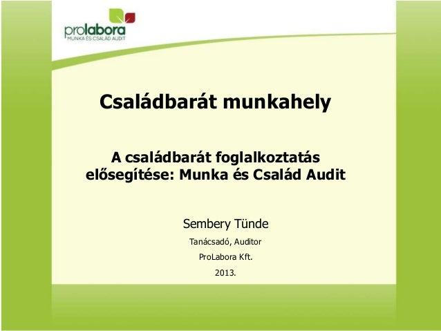 Családbarát munkahely A családbarát foglalkoztatás elősegítése: Munka és Család Audit Sembery Tünde Tanácsadó, Auditor Pro...