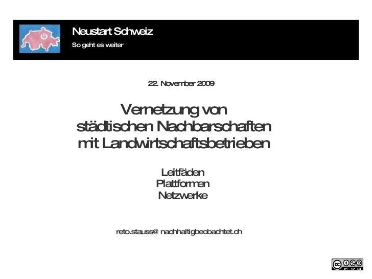 Neustart Schweiz So geht es weiter Leitfäden Plattformen Netzwerke 22. November 2009 Vernetzung von städtischen Nachbarsch...