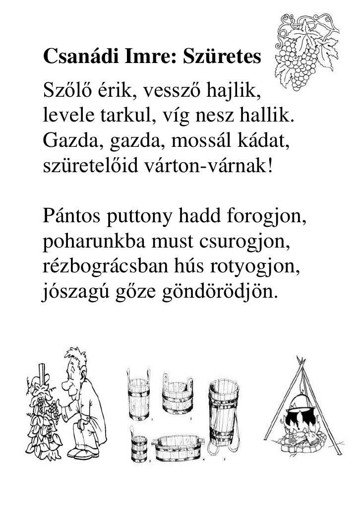 4821555-658495Csanádi Imre: Szüretes<br />Szőlő érik, vessző hajlik,levele tarkul, víg nesz hallik. Gazda, gazda, mossál k...