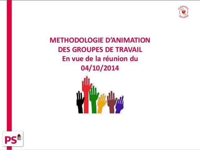 METHODOLOGIE D'ANIMATION  DES GROUPES DE TRAVAIL  En vue de la réunion du  04/10/2014