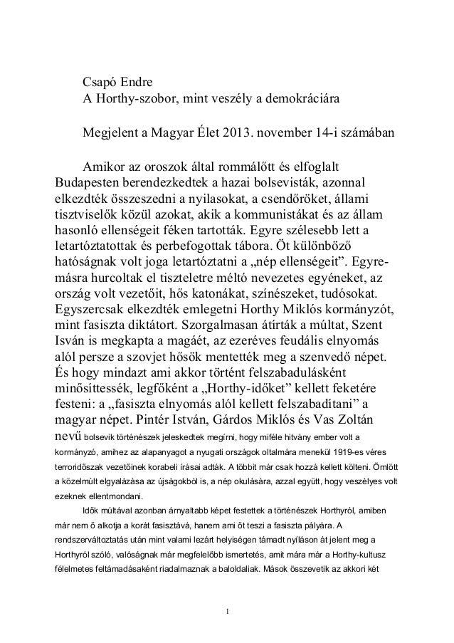 Csapó Endre A Horthy-szobor, mint veszély a demokráciára Megjelent a Magyar Élet 2013. november 14-i számában Amikor az or...