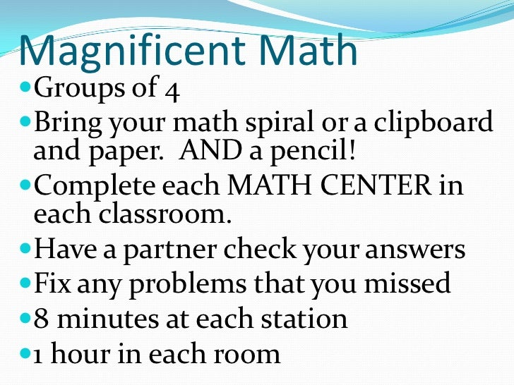 Magnificent Math<br />Groups of 4<br />Bring your math spiral or a clipboard and paper.  AND a pencil!<br />Complete each ...