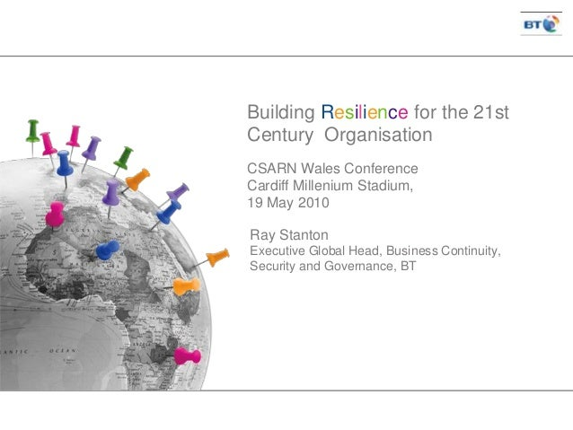 Ray Stanton Executive Global Head, Business Continuity, Security and Governance, BT Building Resilience for the 21st Centu...