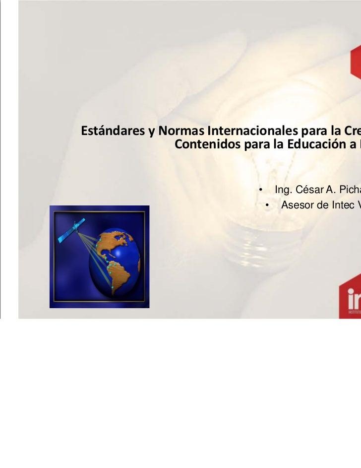 Estándares yNormas Internacionales para laCreación de               Contenidos para laEducación aDistancia           ...
