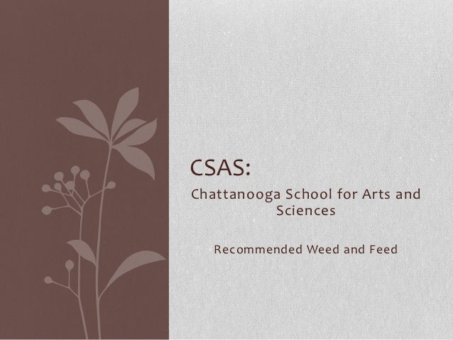 CSAS:Chattanooga School for Arts and          Sciences   Recommended Weed and Feed