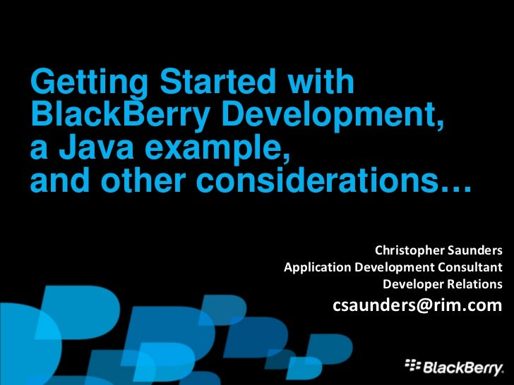 Getting Started withBlackBerry Development,a Java example,and other considerations…                             Christophe...