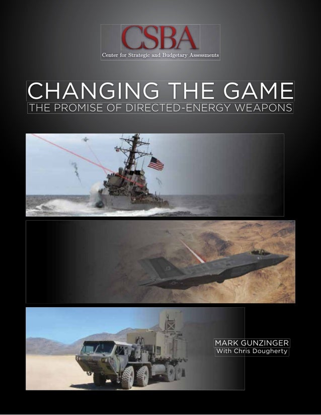 CHANGING THE GAME: THE PROMISE OF DIRECTED-ENERGY WEAPONS BY MARK GUNZINGER With Chris Dougherty 2012