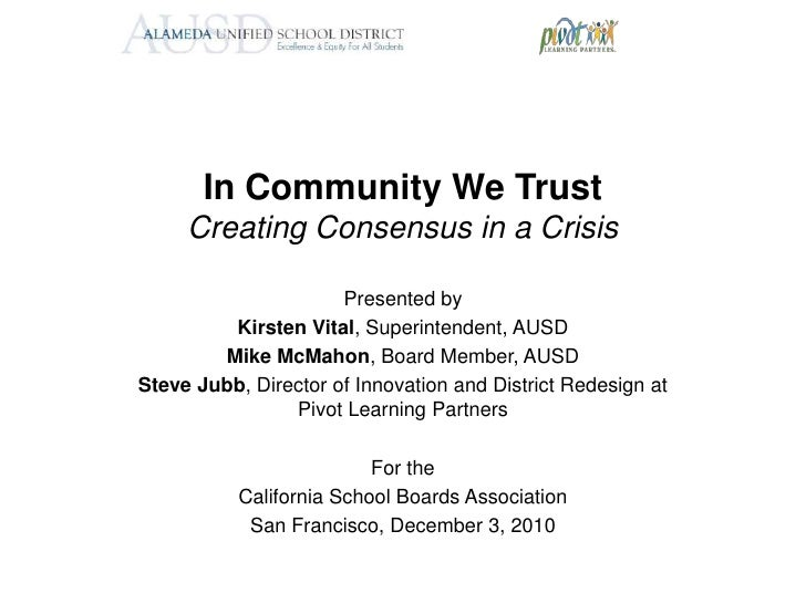 In Community We TrustCreating Consensus in a Crisis<br />Presented by<br />Kirsten Vital, Superintendent, AUSD <br />Mike ...