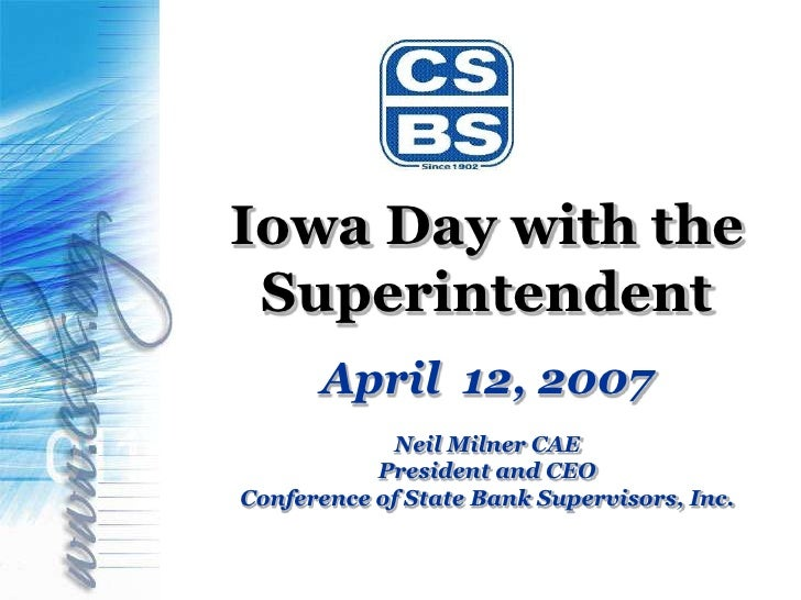 Iowa Day with the Superintendent      April 12, 2007             Neil Milner CAE           President and CEOConference of ...