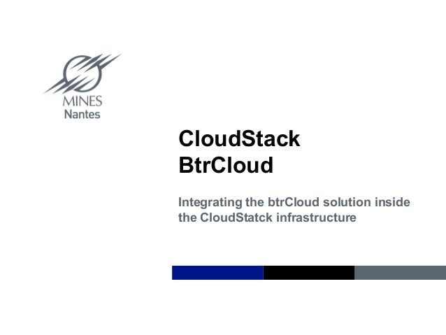 Institut Mines-TélécomCloudStackBtrCloudIntegrating the btrCloud solution insidethe CloudStatck infrastructure
