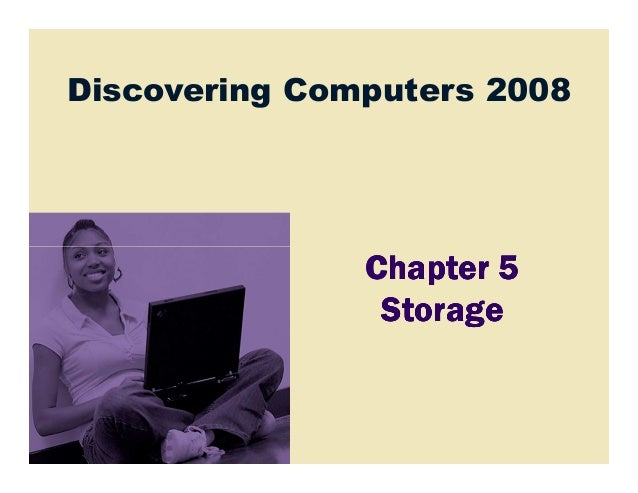Discovering Computers 2008               Chapter 5                Storage